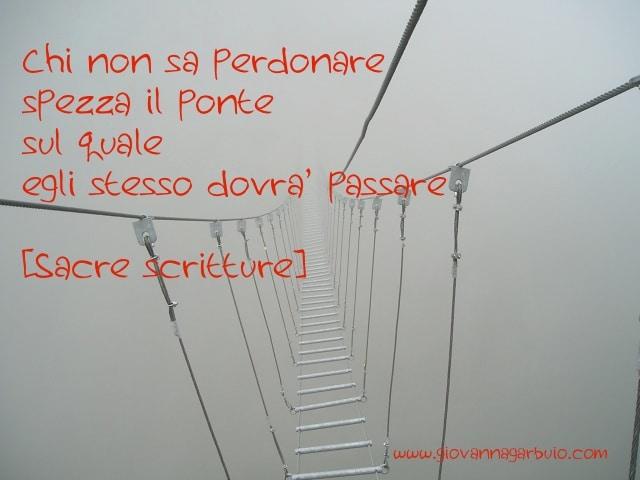 chi non sa perdonare spezza un ponte